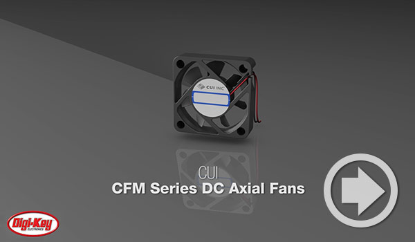 Digi-Key Daily Video Features CUI's Dc Axial Fan Series