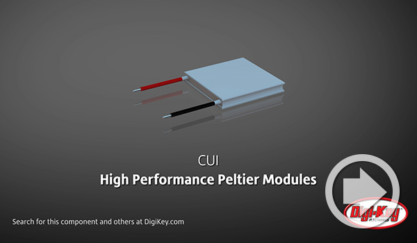 Digi-Key Daily Video Features CUI's High Performance Peltier Modules